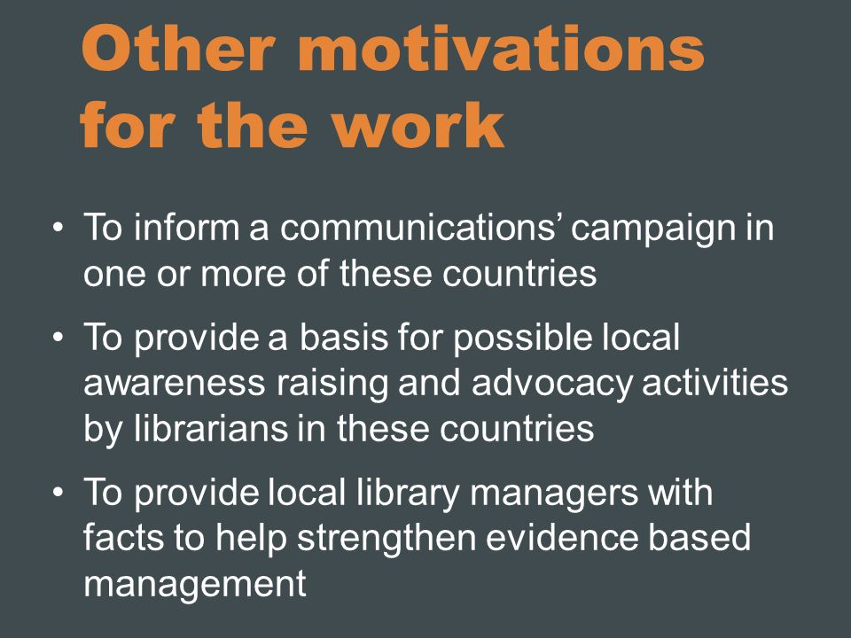 Other motivations for the work To inform a communications campaign in one or more of these countries To provide a basis for possible local awareness r