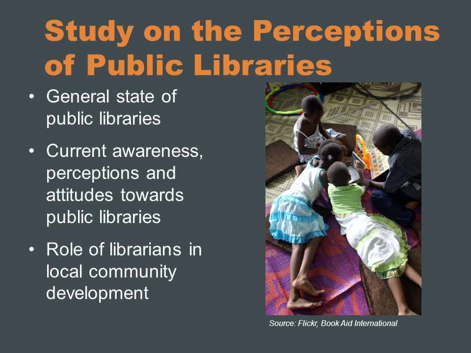 Study on the Perceptions of Public Libraries General state of public libraries Current awareness, perceptions and attitudes towards public libraries R