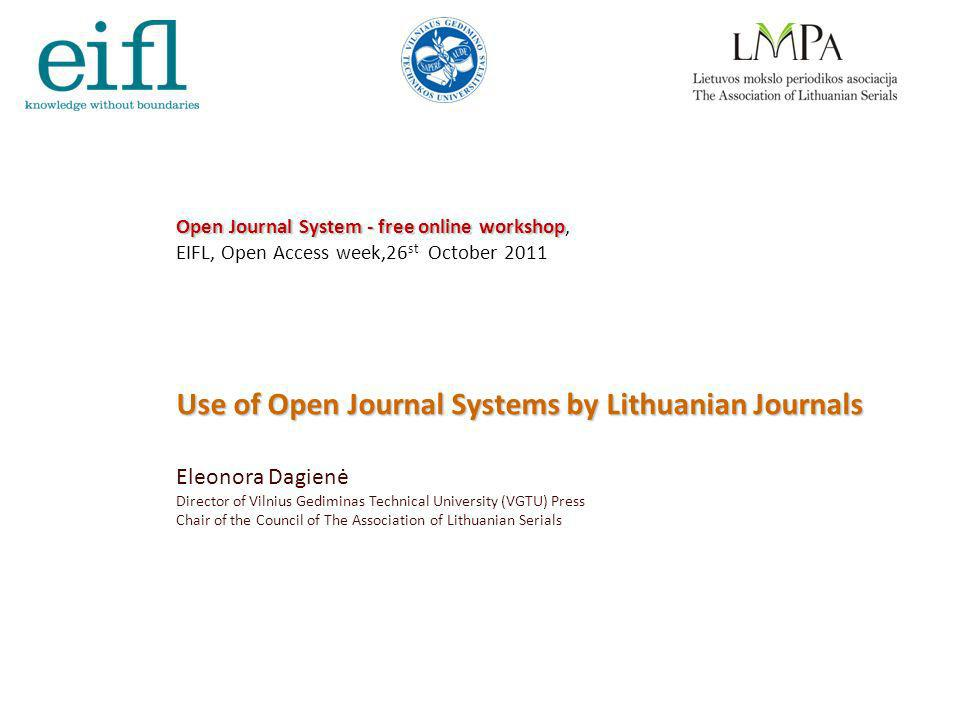 1 Open Journal System - free online workshop Open Journal System - free online workshop, EIFL, Open Access week,26 st October 2011 Use of Open Journal