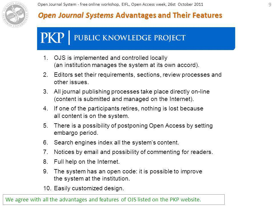9 Open Journal Systems Advantages and Their Features 1.OJS is implemented and controlled locally (an institution manages the system at its own accord)
