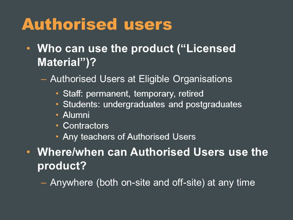 Authorised users Who can use the product (Licensed Material).