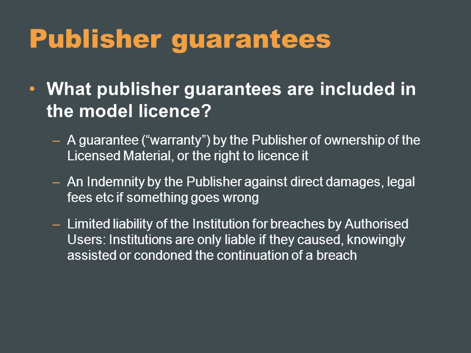 Publisher guarantees What publisher guarantees are included in the model licence.