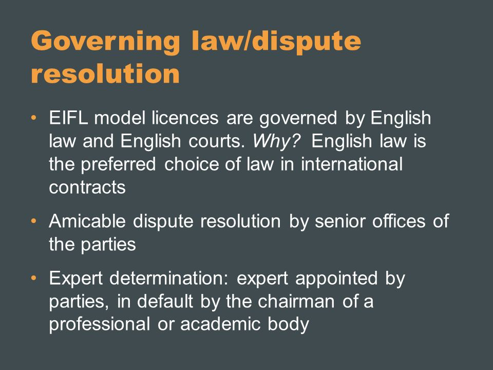Governing law/dispute resolution EIFL model licences are governed by English law and English courts.