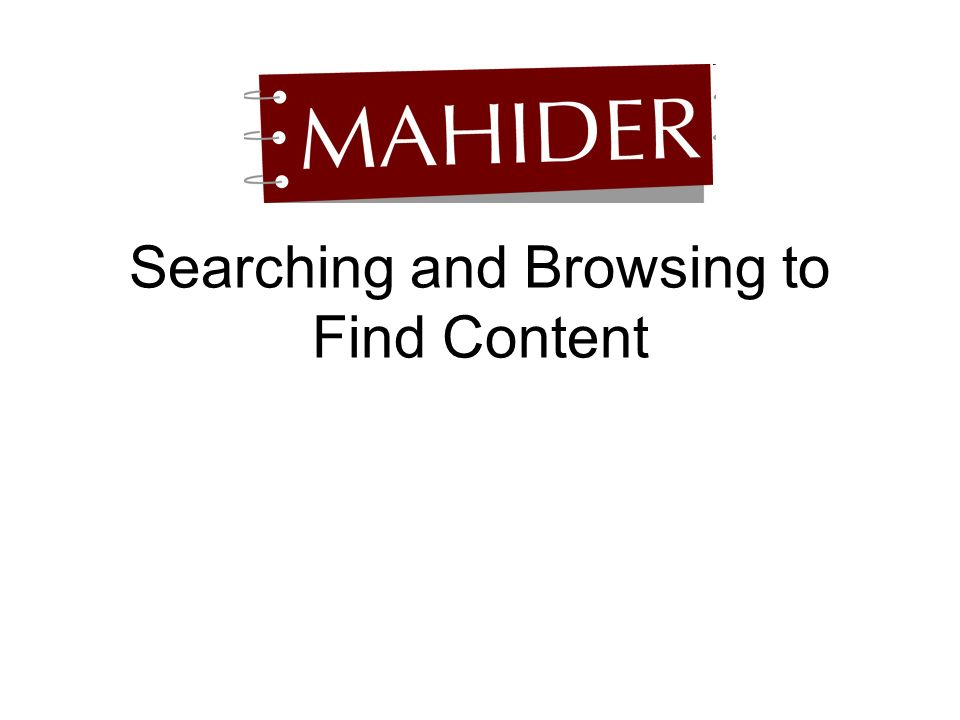 Searching and Browsing to Find Content