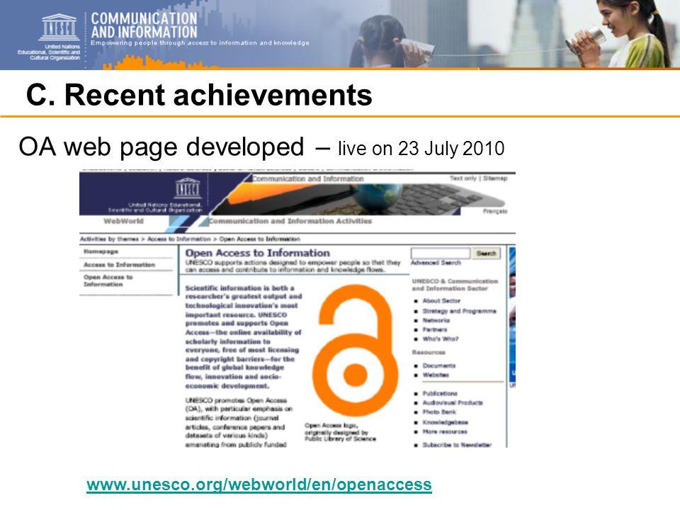 C. Recent achievements OA web page developed – live on 23 July 2010 www.unesco.org/webworld/en/openaccess