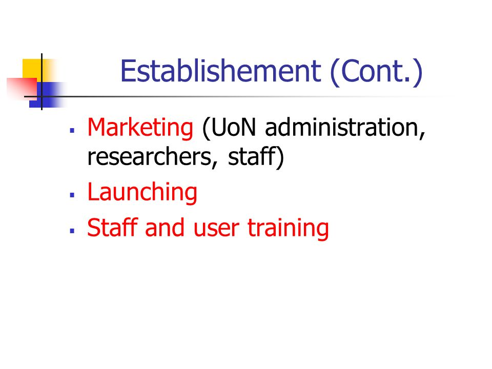 Establishement (Cont.) Marketing (UoN administration, researchers, staff) Launching Staff and user training