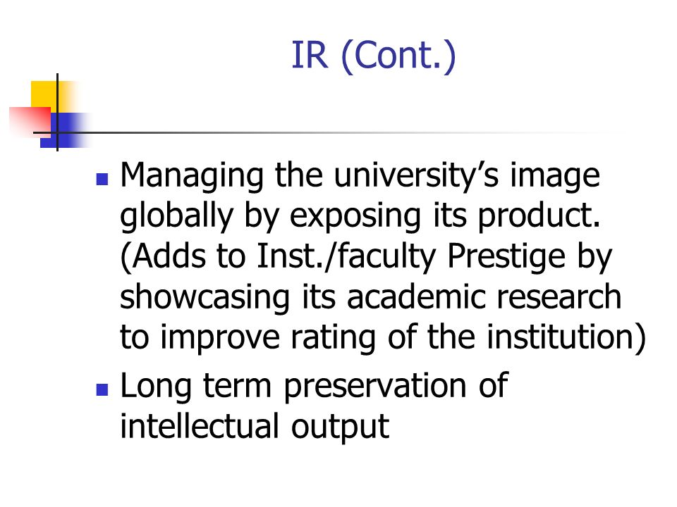 IR (Cont.) Managing the universitys image globally by exposing its product. (Adds to Inst./faculty Prestige by showcasing its academic research to imp