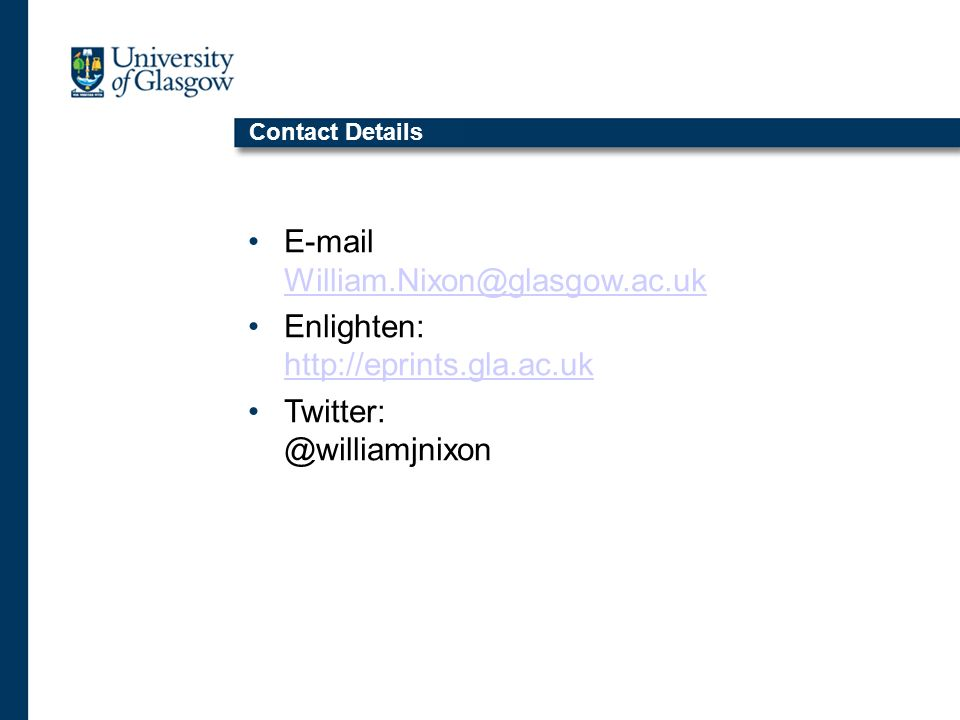 Contact Details E-mail William.Nixon@glasgow.ac.uk William.Nixon@glasgow.ac.uk Enlighten: http://eprints.gla.ac.uk http://eprints.gla.ac.uk Twitter: @williamjnixon