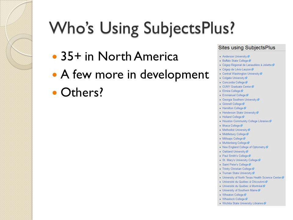 Whos Using SubjectsPlus? 35+ in North America A few more in development Others?
