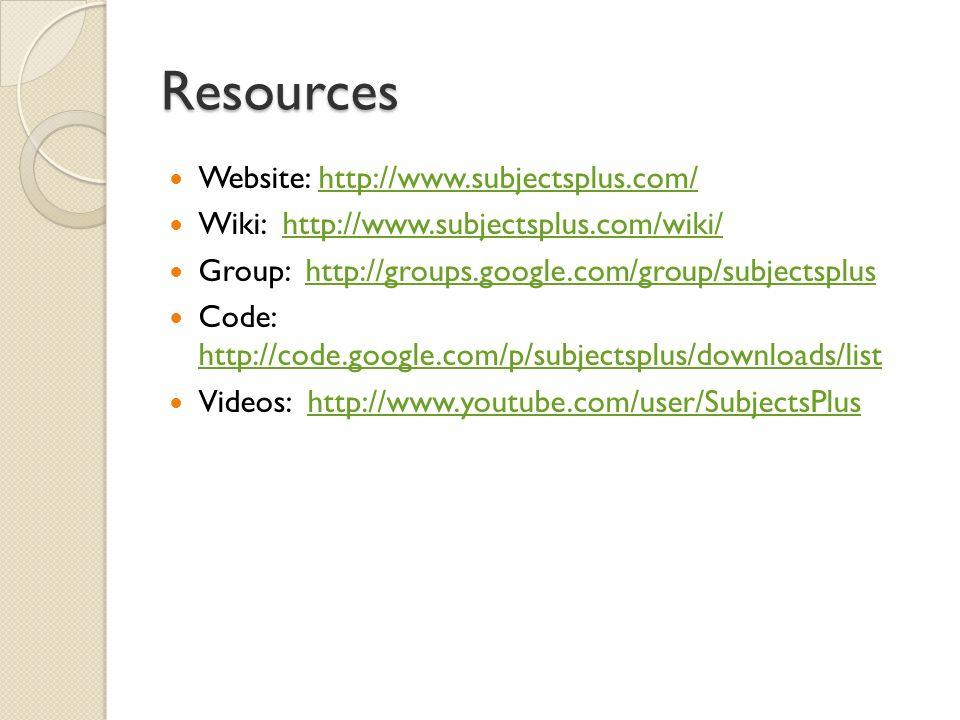 Resources Website: http://www.subjectsplus.com/http://www.subjectsplus.com/ Wiki: http://www.subjectsplus.com/wiki/http://www.subjectsplus.com/wiki/ Group: http://groups.google.com/group/subjectsplushttp://groups.google.com/group/subjectsplus Code: http://code.google.com/p/subjectsplus/downloads/list http://code.google.com/p/subjectsplus/downloads/list Videos: http://www.youtube.com/user/SubjectsPlushttp://www.youtube.com/user/SubjectsPlus