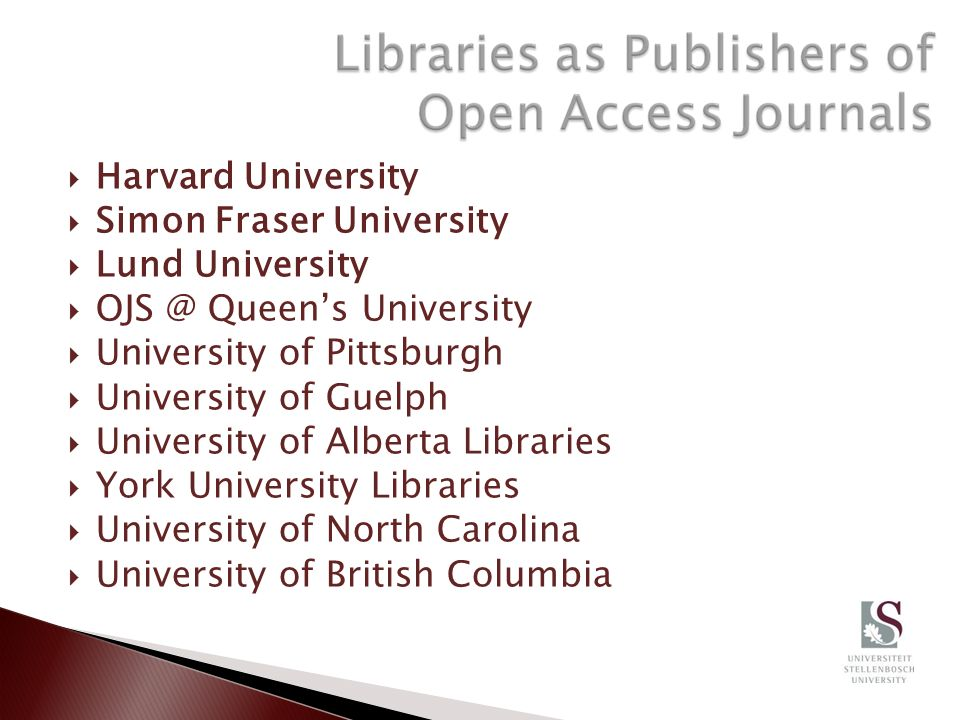 Harvard University Simon Fraser University Lund University Queens University University of Pittsburgh University of Guelph University of Alberta Libraries York University Libraries University of North Carolina University of British Columbia