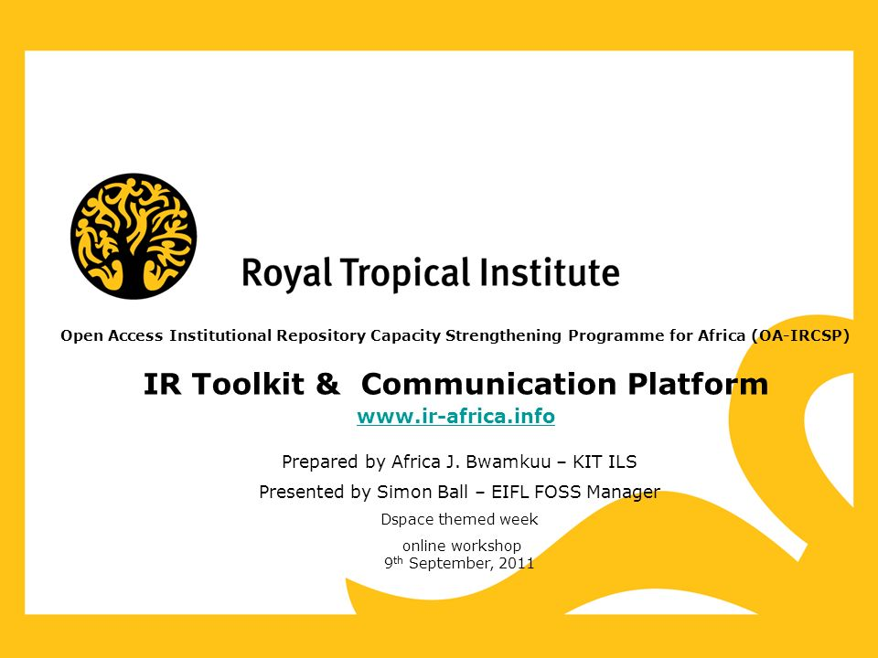 Open Access Institutional Repository Capacity Strengthening Programme for Africa (OA-IRCSP) IR Toolkit & Communication Platform www.ir-africa.info Pre