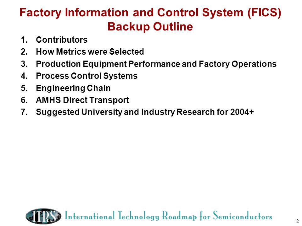 2 Factory Information and Control System (FICS) Backup Outline 1.Contributors 2.How Metrics were Selected 3.Production Equipment Performance and Facto