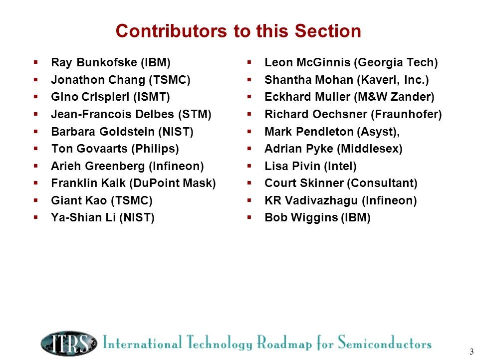 3 Contributors to this Section Ray Bunkofske (IBM) Jonathon Chang (TSMC) Gino Crispieri (ISMT) Jean-Francois Delbes (STM) Barbara Goldstein (NIST) Ton