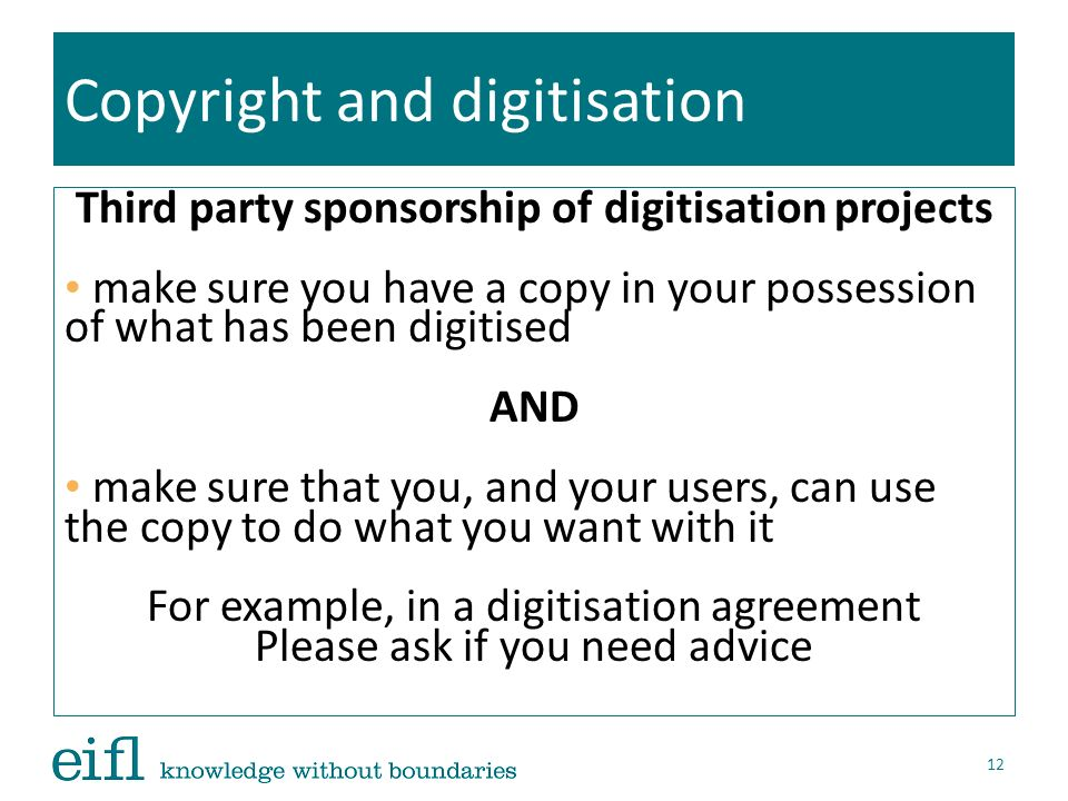 Copyright and digitisation Third party sponsorship of digitisation projects make sure you have a copy in your possession of what has been digitised AN