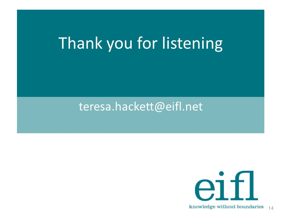 Thank you for listening teresa.hackett@eifl.net 14