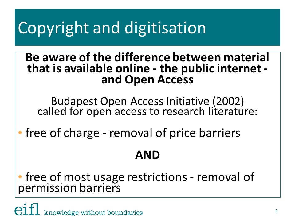 Copyright and digitisation Be aware of the difference between material that is available online - the public internet - and Open Access Budapest Open