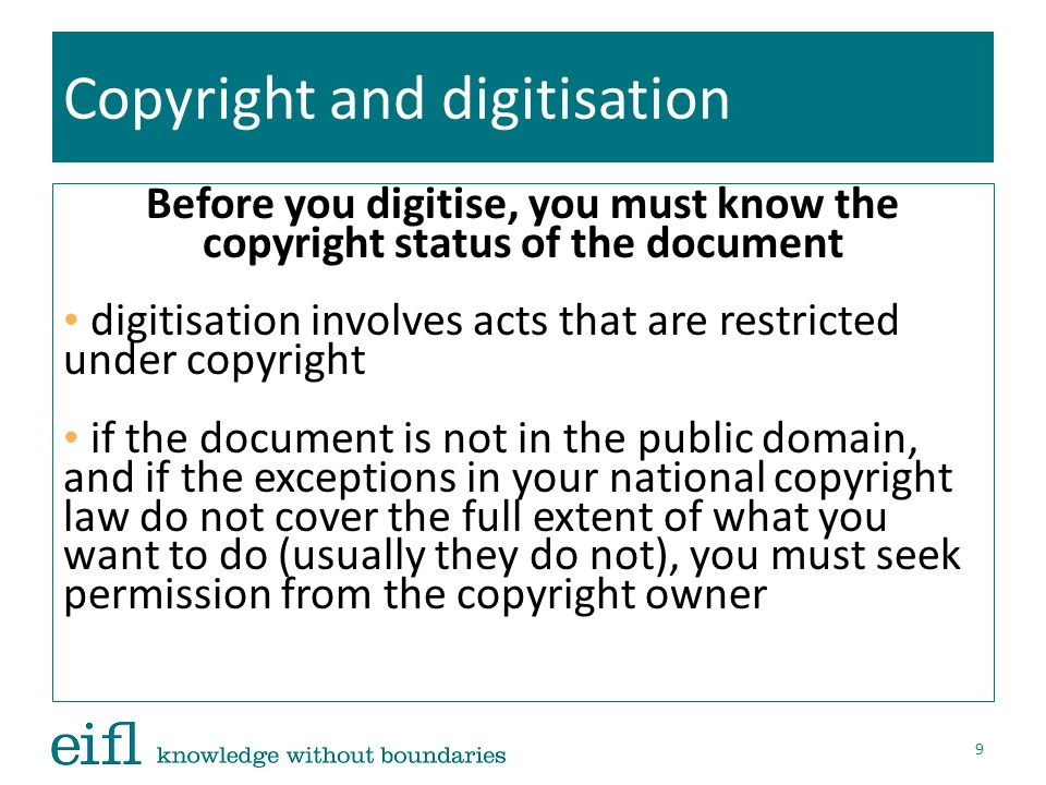 Copyright and digitisation Before you digitise, you must know the copyright status of the document digitisation involves acts that are restricted unde