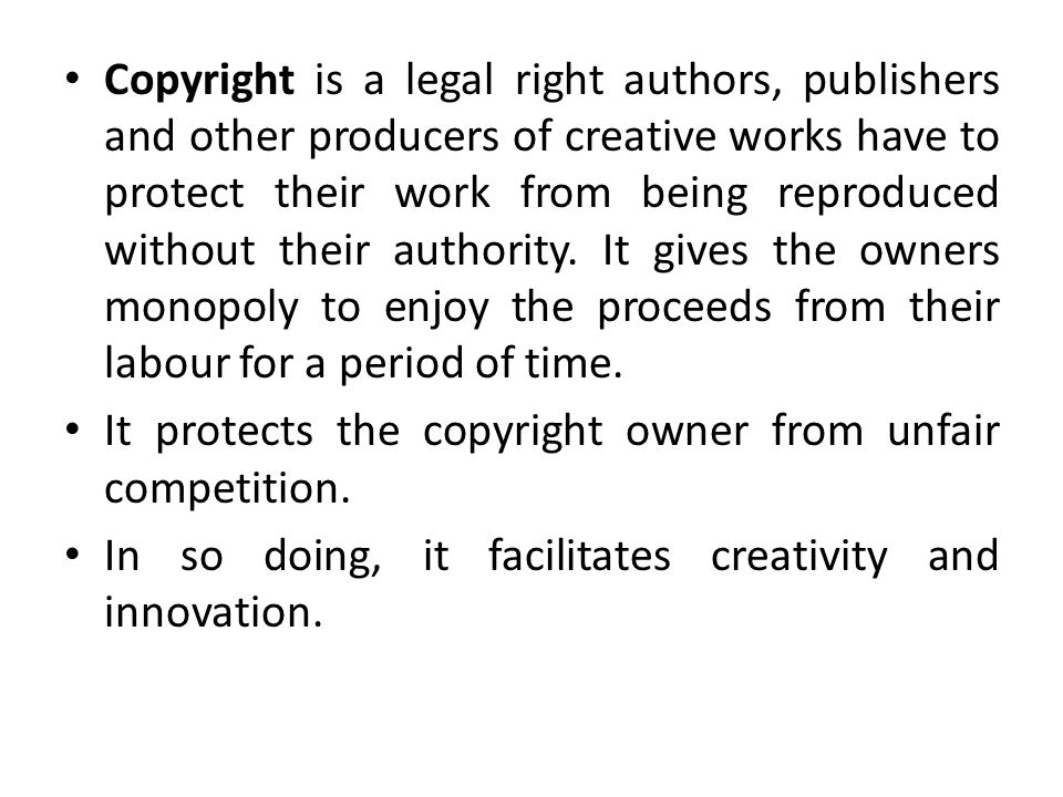 Copyright is a legal right authors, publishers and other producers of creative works have to protect their work from being reproduced without their au