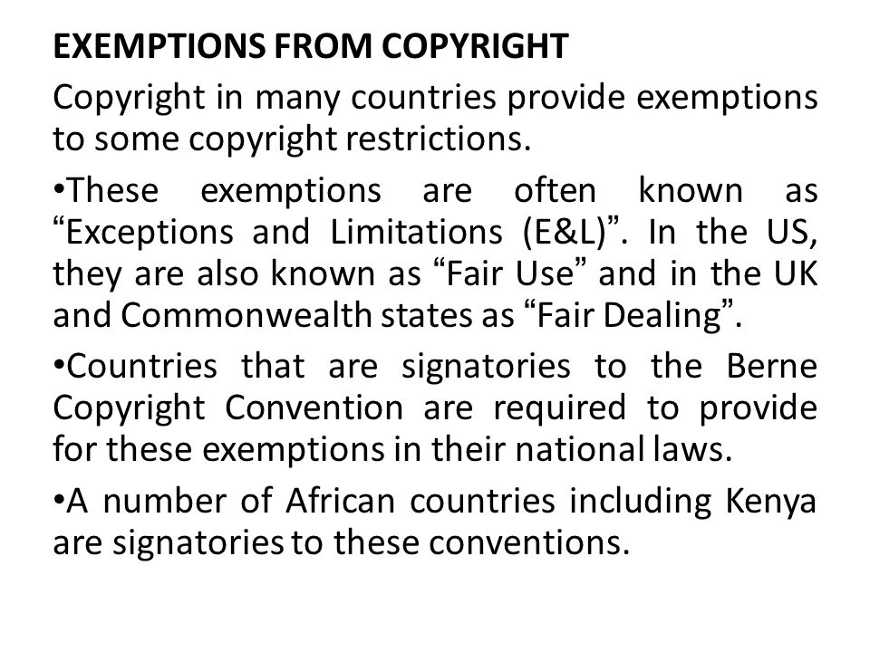 EXEMPTIONS FROM COPYRIGHT Copyright in many countries provide exemptions to some copyright restrictions. These exemptions are often known asExceptions