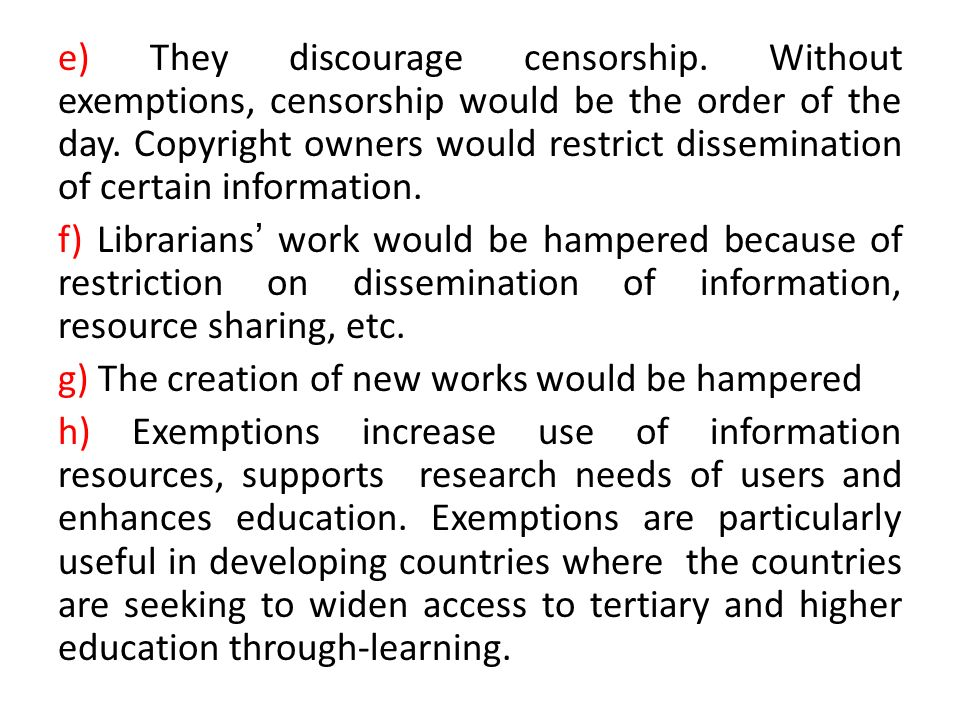 LIBRARY EXCEPTIONS a) In many countries, and in particular the western world, national copyright laws allow: b) Library patrons to use the librarys photocopier or other copy machines to reproduce limited copies of copyrighted works c) Making copyrighted works available on the library computer d) Making copies for library patrons eg.