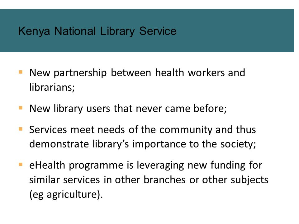 New partnership between health workers and librarians; New library users that never came before; Services meet needs of the community and thus demonst