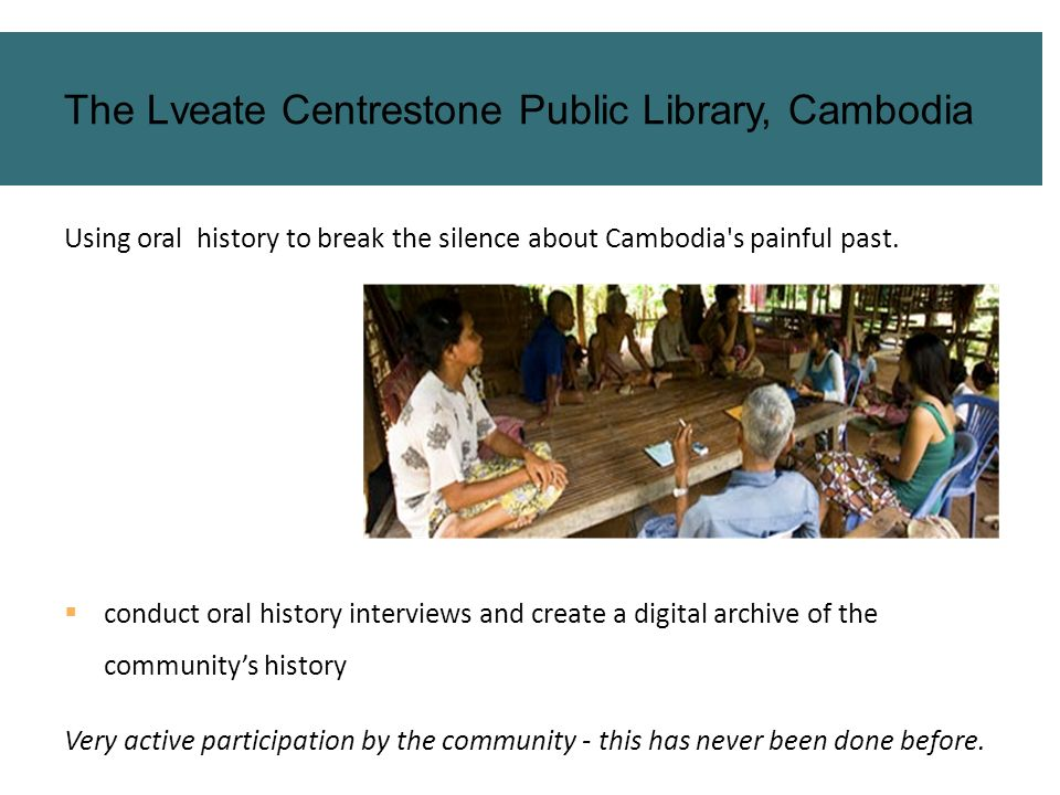 Using oral history to break the silence about Cambodia's painful past. conduct oral history interviews and create a digital archive of the communitys