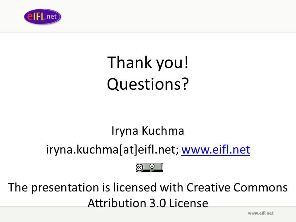 Thank you! Questions? Iryna Kuchma iryna.kuchma[at]eifl.net; www.eifl.netwww.eifl.net The presentation is licensed with Creative Commons Attribution 3