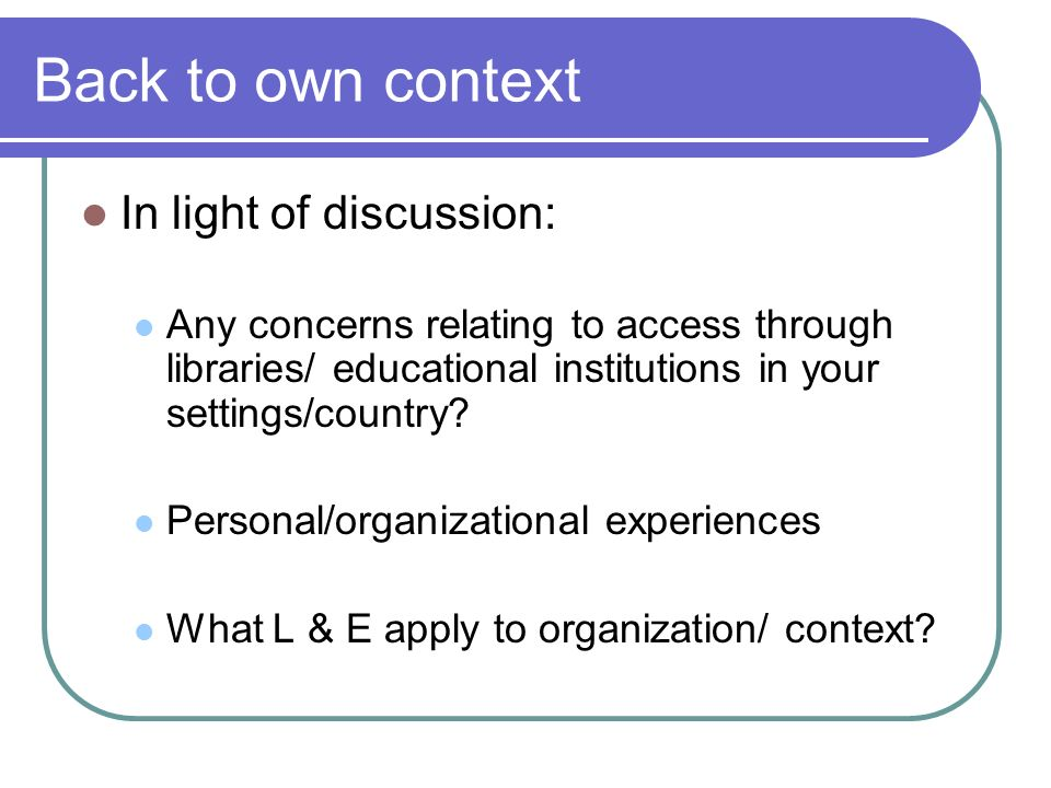 Back to own context In light of discussion: Any concerns relating to access through libraries/ educational institutions in your settings/country.