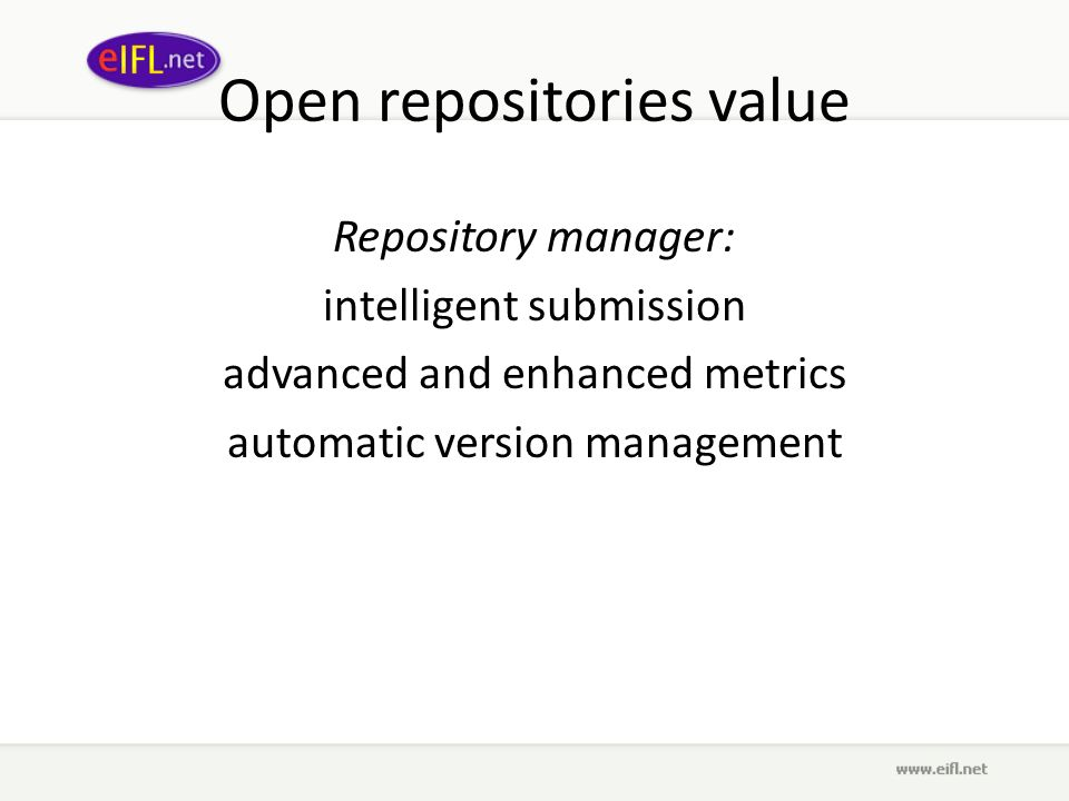 Open repositories value Repository manager: intelligent submission advanced and enhanced metrics automatic version management