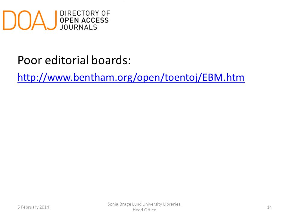 Poor editorial boards: http://www.bentham.org/open/toentoj/EBM.htm 6 February 2014 Sonja Brage Lund University Libraries, Head Office 14