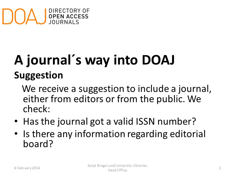 A journal´s way into DOAJ Suggestion We receive a suggestion to include a journal, either from editors or from the public.