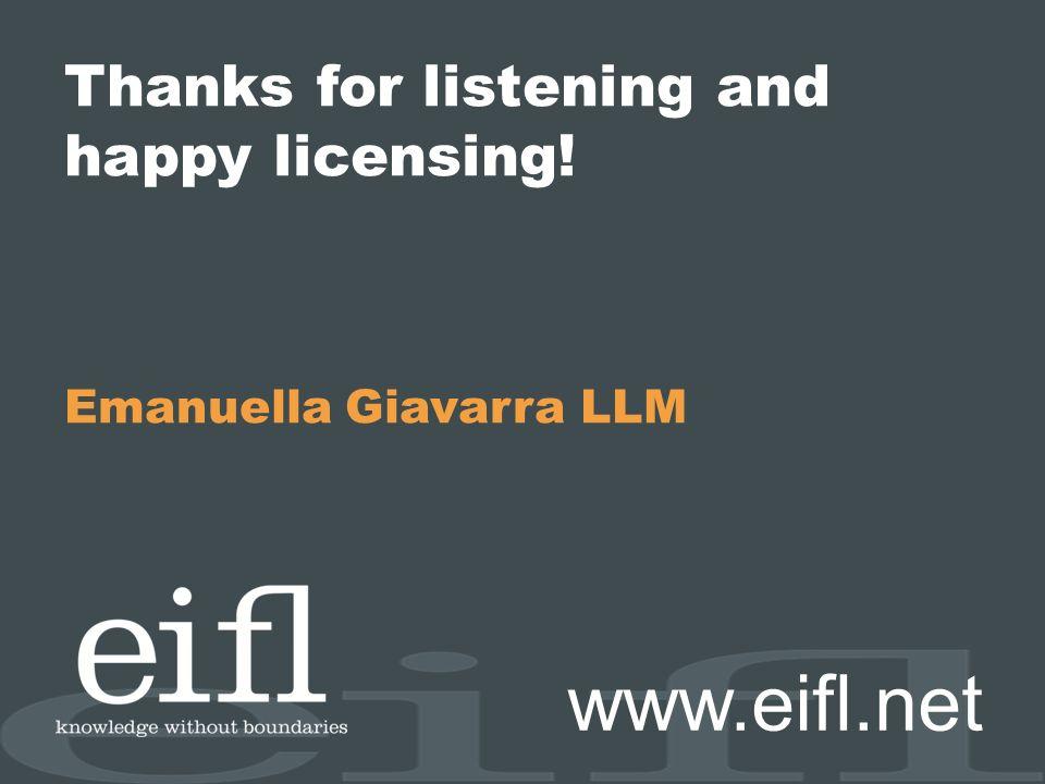 Thanks for listening and happy licensing! Emanuella Giavarra LLM www.eifl.net