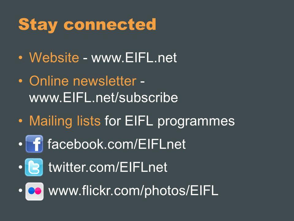 Stay connected Website - www.EIFL.net Online newsletter - www.EIFL.net/subscribe Mailing lists for EIFL programmes facebook.com/EIFLnet twitter.com/EIFLnet www.flickr.com/photos/EIFL