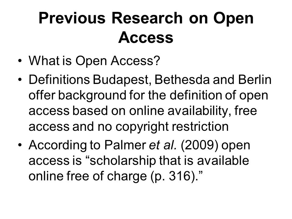Previous Research on Open Access What is Open Access? Definitions Budapest, Bethesda and Berlin offer background for the definition of open access bas