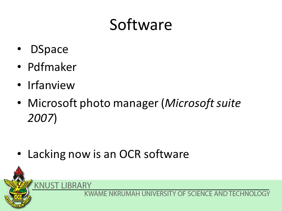 Software DSpace Pdfmaker Irfanview Microsoft photo manager (Microsoft suite 2007) Lacking now is an OCR software
