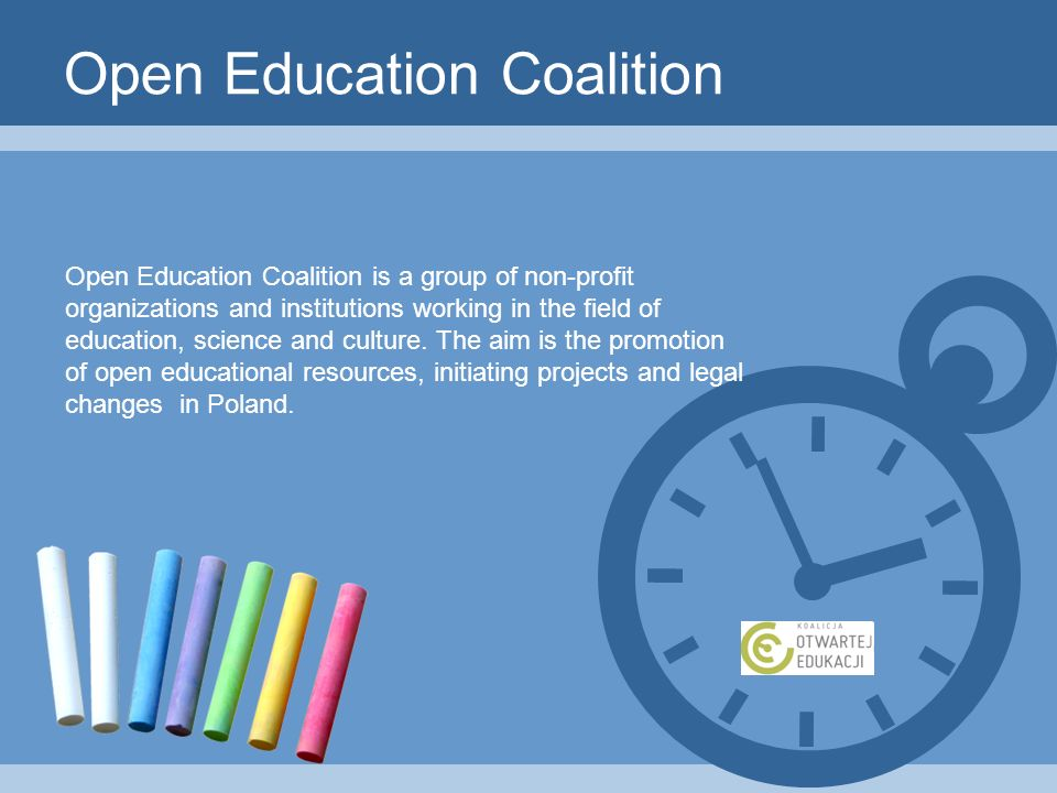 Open Education Coalition Open Education Coalition is a group of non-profit organizations and institutions working in the field of education, science and culture.