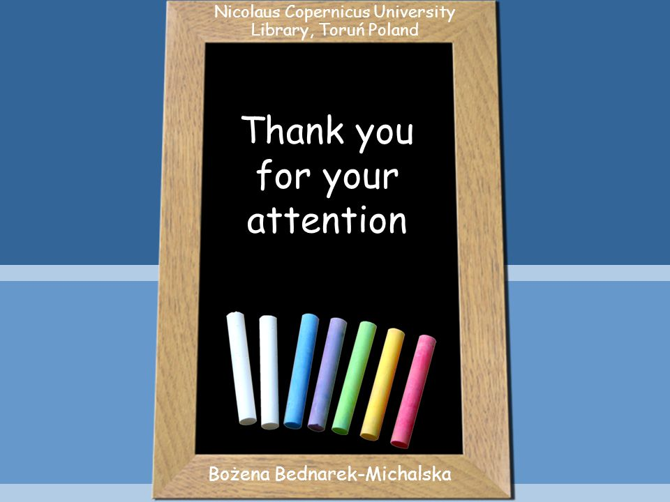 Thank you for your attention Bożena Bednarek-Michalska Nicolaus Copernicus University Library, Toruń Poland