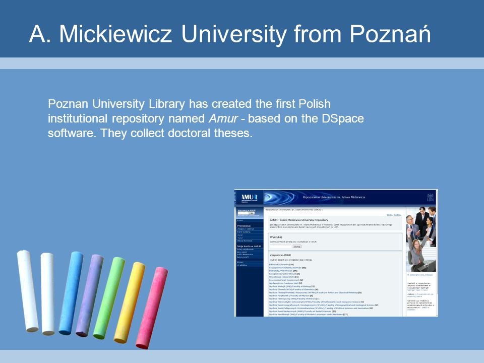A. Mickiewicz University from Poznań Poznan University Library has created the first Polish institutional repository named Amur - based on the DSpace