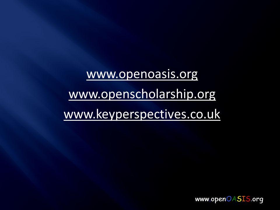 www.openoasis.org www.openscholarship.org www.keyperspectives.co.uk www.openOASIS.org