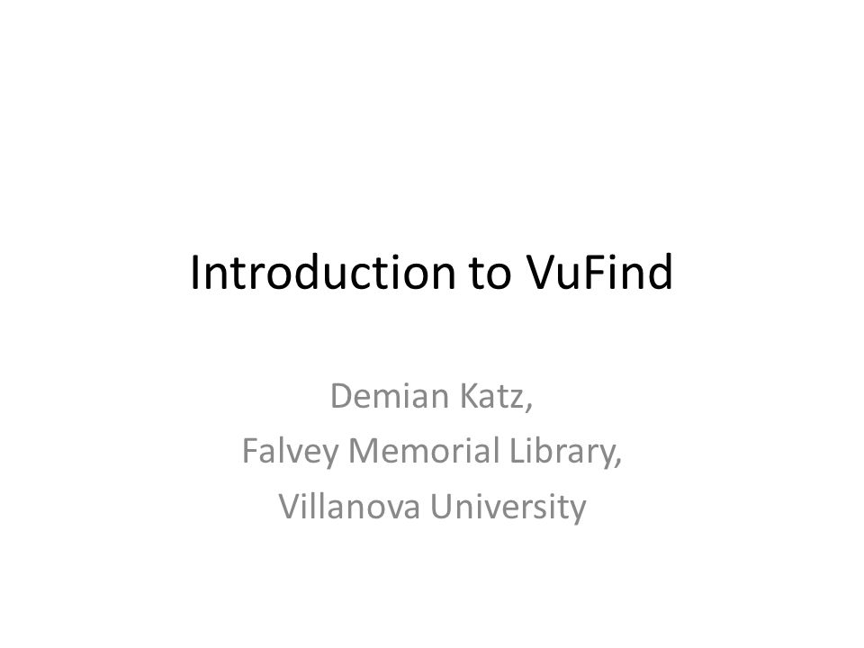 Introduction to VuFind Demian Katz, Falvey Memorial Library, Villanova University