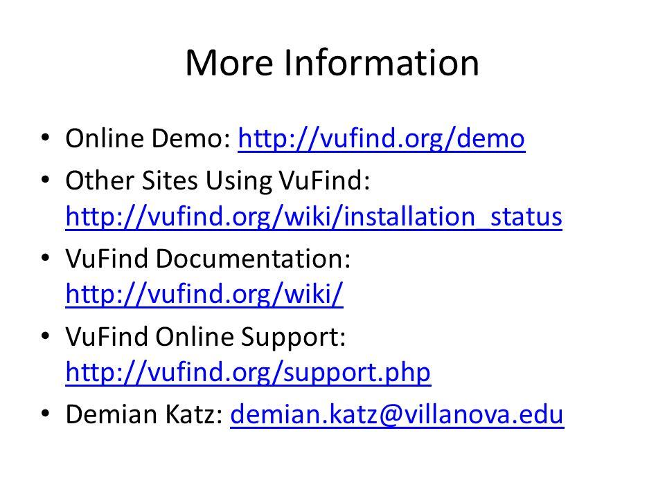 More Information Online Demo: http://vufind.org/demohttp://vufind.org/demo Other Sites Using VuFind: http://vufind.org/wiki/installation_status http:/