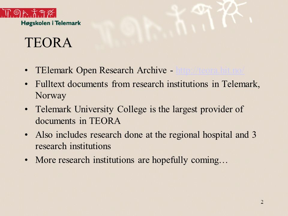 2 TEORA TElemark Open Research Archive - http://teora.hit.no/http://teora.hit.no/ Fulltext documents from research institutions in Telemark, Norway Telemark University College is the largest provider of documents in TEORA Also includes research done at the regional hospital and 3 research institutions More research institutions are hopefully coming…