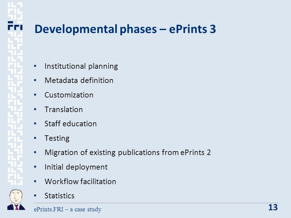 ePrints.FRI – a case study 13 Developmental phases – ePrints 3 Institutional planning Metadata definition Customization Translation Staff education Testing Migration of existing publications from ePrints 2 Initial deployment Workflow facilitation Statistics