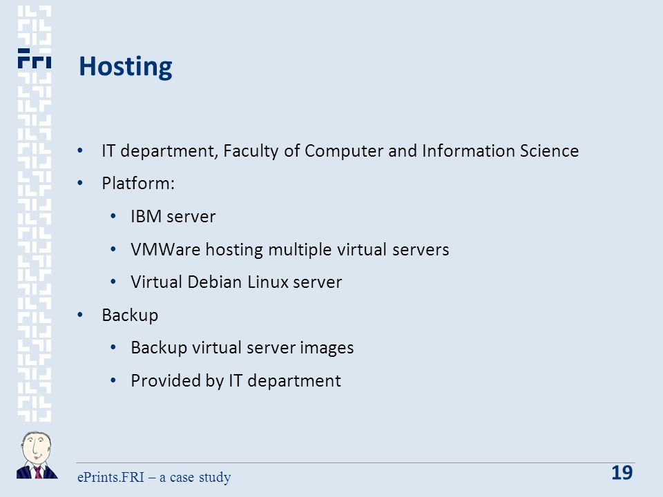 ePrints.FRI – a case study 19 Hosting IT department, Faculty of Computer and Information Science Platform: IBM server VMWare hosting multiple virtual servers Virtual Debian Linux server Backup Backup virtual server images Provided by IT department