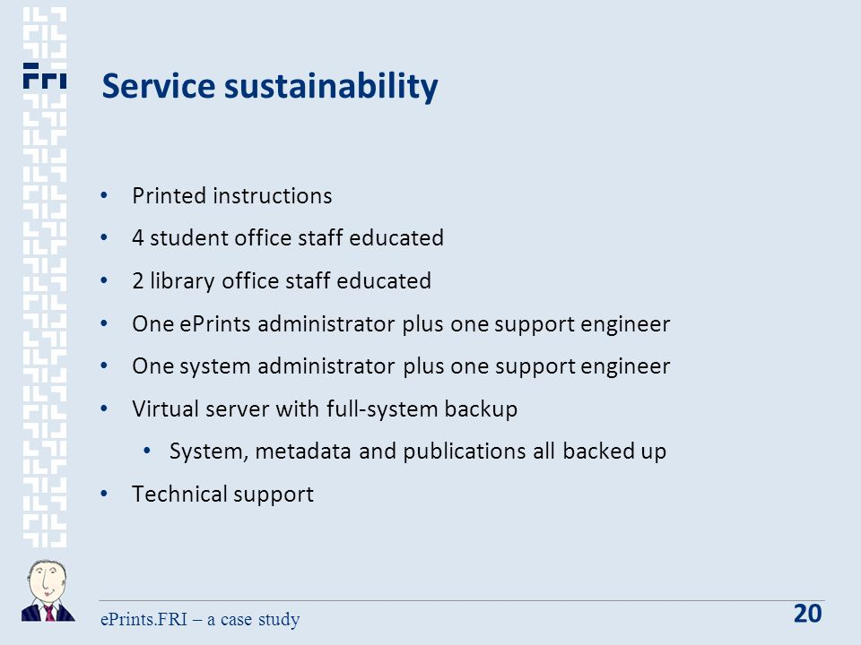 ePrints.FRI – a case study 20 Service sustainability Printed instructions 4 student office staff educated 2 library office staff educated One ePrints administrator plus one support engineer One system administrator plus one support engineer Virtual server with full-system backup System, metadata and publications all backed up Technical support