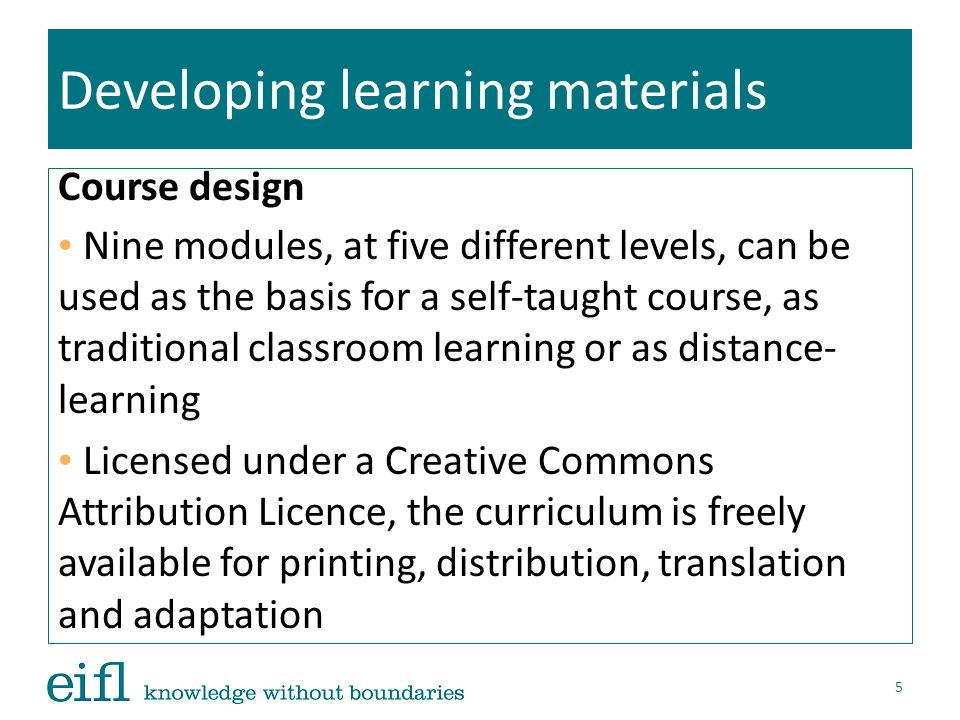 Developing learning materials Course design Nine modules, at five different levels, can be used as the basis for a self-taught course, as traditional
