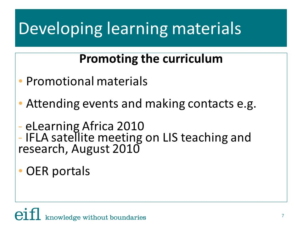 Developing learning materials Promoting the curriculum Promotional materials Attending events and making contacts e.g. - eLearning Africa 2010 - IFLA