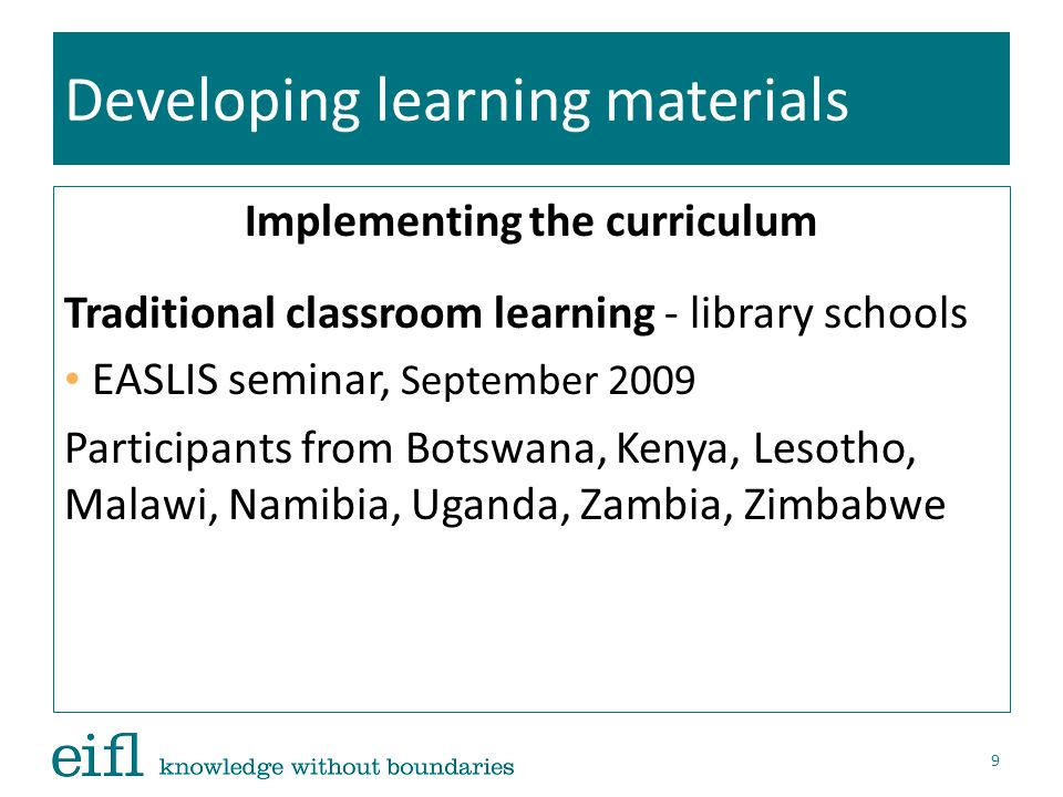 Developing learning materials Implementing the curriculum Traditional classroom learning - library schools EASLIS seminar, September 2009 Participants