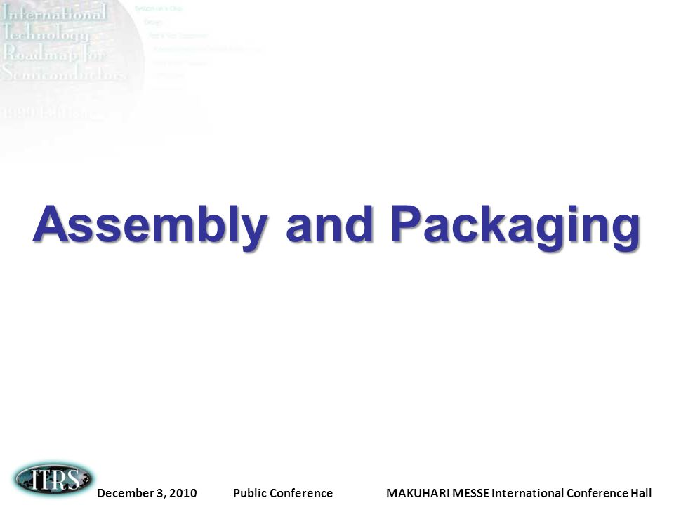 December 3, 2010 Public Conference MAKUHARI MESSE International Conference Hall Assembly and Packaging